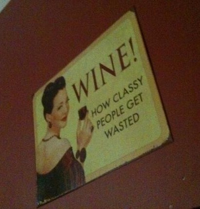 'wine, how classy people get wasted'