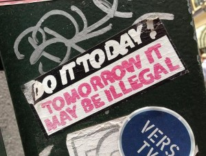 sticker do it today tomorrow it may be illegal Amsterdam 2013