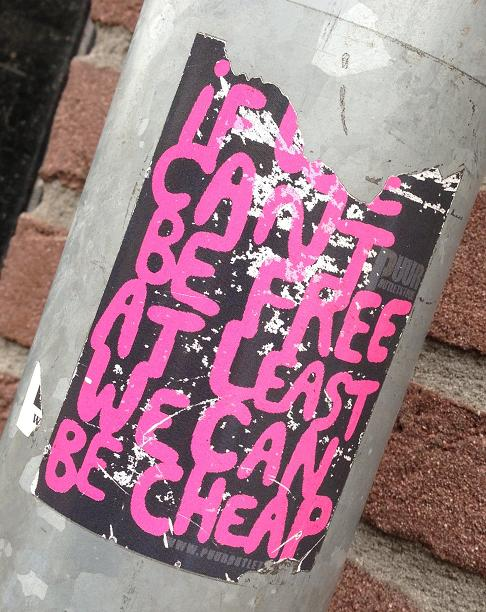 sticker if we can't be free we can at least be cheap Amsterdam 2013